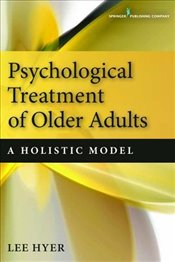 Psychological Treatment of Older Adults: A Holistic Model - Hyer, Lee