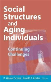 Social Structures and Aging Individuals: Continuing Challenges (Societal Impact on Aging Series) - Schaie, K. Warner