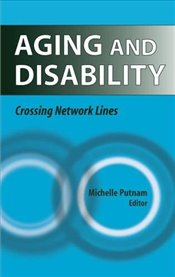 Aging and Disability: Crossing Network Lines -