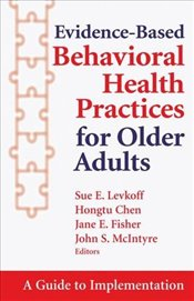 Evidence Based Health Practices for Older Adults: A Guide to Implementation -