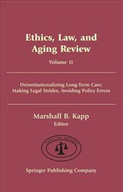 Ethics, Law, and Aging Review: Deinstitutionalizing Long-Term Care: Making Legal Strides, Avoiding P -