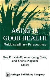 Aging in Good Health: Multidisciplinary Perspectives -