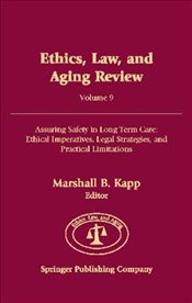 Ethics, Law, and Aging Review: Assuring Safety in Long Term Care - Ethical Imperatives, Legal Strate - Kapp, Marshall