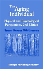 Aging Individual: Physical and Psychological Perspectives - Whitbourne, Susan Krauss