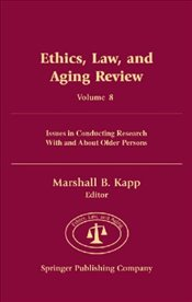 Ethics, Law, and Aging Review: Issues in Conducting Research with and About Older Persons: 8 - Kapp, Marshall