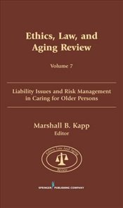 Ethics, Law and Aging Review: Liability Issues and Risk Management in Caring for Older Persons: 7 -