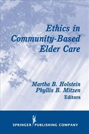 Ethics In Community-Based Elder Care (Springer Series On Ethics, Law And Aging) -