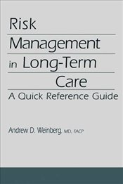 Risk Management in Long-term Care: A Quick Reference Guide - Weinberg, Andrew D.