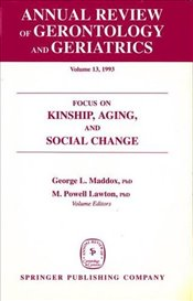 Annual Review Of Gerontology And Geriatrics, Volume 13, 1993: Focus on Kinship, Aging, and Social Ch -