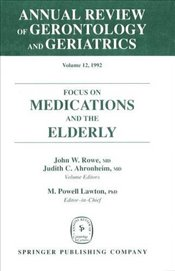 Annual Review Of Gerontology And Geriatrics, Volume 12, 1992: Focus on Medications and the Elderly ( -