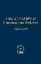 Annual Review Of Gerontology And Geriatrics, Volume 11, 1991: Behavioral Science & Aging (Annual Rev -
