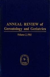 Annual Review Of Gerontology And Geriatrics, Volume 2, 1981 (Annual Review of Gerontology & Geriatri -