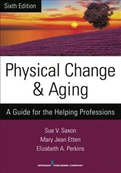 Physical Change and Aging: A Guide for the Helping Professions - Saxon, Sue V.