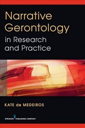 Narrative Gerontology in Research and Practice - Medeiros, Kate de