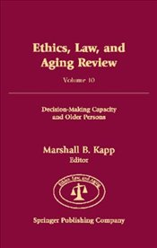 Ethics, Law, and Aging Review: Decision-making Capacity and Older Persons: v. 10 - Kapp, Marshall