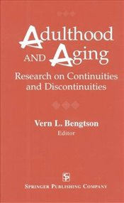 Adulthood and Aging: Research on Continuities and Discontinuities : a Tribute to Bernice Neugarten -