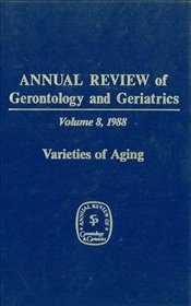 Annual Review Of Gerontology And Geriatrics, Volume 8, 1988: Varieties of Aging (Annual Review of Ge -