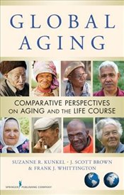 Global Aging: Comparative Perspectives on Aging and the Life Course -