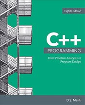 C++ Programming 8e : From Problem Analysis to Program Design - Malik, D. S.