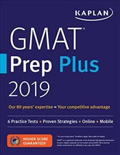 GMAT Prep Plus 2019 : 6 Practice Tests + Proven Strategies + Online + Video + Mobile - Kaplan