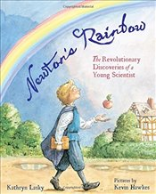 Newtons Rainbow : The Revolutionary Discoveries of a Young Scientist - Lasky, Kathryn
