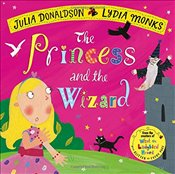 Princess and the Wizard (Julia Donaldson/Lydia Monks) - Donaldson, Julia