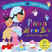 Princess Mirror-Belle and the Dragon Pox (Julia Donaldson/Lydia Monks) - Donaldson, Julia