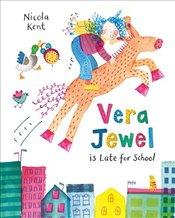 Vera Jewel is Late for School - Kent, Nicola