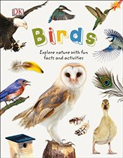 Birds : Explore the World of Our Feathered Friends - DK,