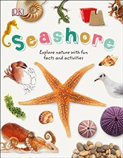 Seashore : Explore the World of Shells, Sea Animals, and Shore Plants - DK,