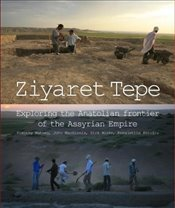 Ziyaret Tepe : Exploring the Anatolian Frontier of the Assyrian  Empire   - Matney, Timothy Cecil