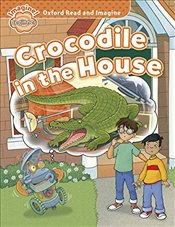 Oxford Read and Imagine: Beginner : Crocodile in the House - Shipton, Paul