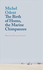 Birth of Homo, the Marine Chimpanzee : When the Tool Becomes the Master - Odent, Michel