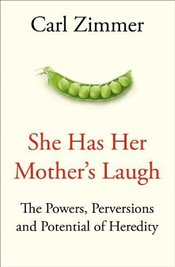 She Has Her Mothers Laugh: The Powers, Perversions, and Potential of Heredity - Zimmer, Carl