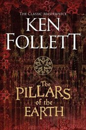 Pillars of the Earth (The Kingsbridge Novels) - Follett, Ken