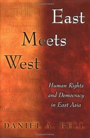 East Meets West : Human Rights and Democracy in East Asia - Bell, Daniel A.