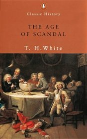 Age of Scandal - White, T. H.