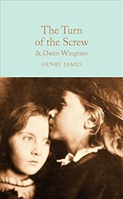 Turn of the Screw and Owen Wingrave (Macmillan Collectors Library) - James, Henry