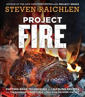 Project Fire : Cutting-edge Techniques and Sizzling Recipes from the Caveman Porterhouse to Salt Sla - Raichlen, Steven