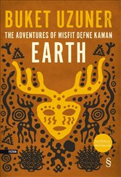 Earth : The Acventures Of Mısfıt Defne Kaman - Uzuner, Buket