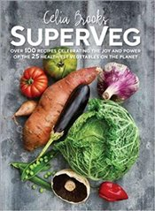 SuperVeg The Joy and Power of the 25 Healthiest Vegetables on the Planet -