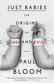 Just Babies : The Origins of Good and Evil - Bloom, Paul