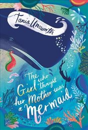 Girl Who Thought Her Mother Was a Mermaid - Unsworth, Tania