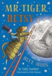 Mr Tiger, Betsy and the Blue Moon : Mr Tiger 1 - Gardner, Sally