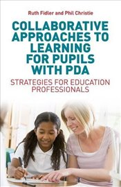Collaborative Approaches to Learning for Pupils with PDA : Strategies for Education Professionals - Fidler, Ruth