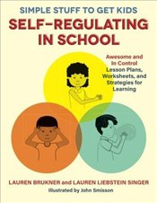 Simple Stuff to Get Kids Self-Regulating in School - Brukner, Lauren