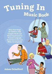 Tuning In Music Book: Sixty-Four Songs for Children with Complex Needs and Visual Impairment to Prom - Ockelford, Adam