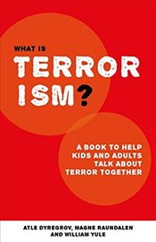 What is Terrorism?: A Book to Help Parents, Teachers and other Grown-ups Talk with Kids about Terror - Dyregrov, Atle