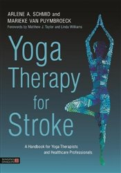 Yoga Therapy for Stroke : A Handbook for Yoga Therapists and Health Care Professionals - Schmid, Arlene