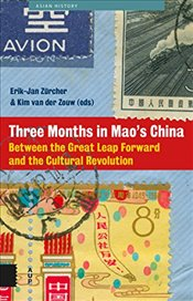 Three Months in Maos China: Between the Great Leap Forward and the Cultural Revolution (Asian histo - Zürcher, Erik Jan